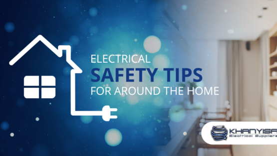 Electrical safety tips for around the home